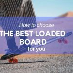 Best Loaded Board: Ultimate Comparison Guide [2021 update]